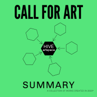 Call For Art at HIVE artspace: Works Made in 2020, Open Theme